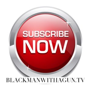 subscribe to youtube channel blackmanwithagun.tv